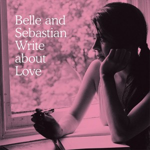 Belle & Sebastians want you to Write About Love.  Aw, thats nice.